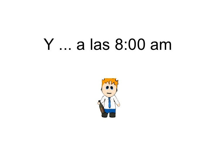 Y ... a las 8:00 am