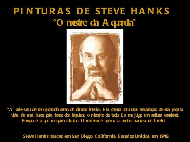 """PINTURAS DE STEVE HANKS  """" O mestre da Aquarela"""" Steve Hanks nasceu em San Diego, California, Estados Unidos, em 1949. """" A..."""