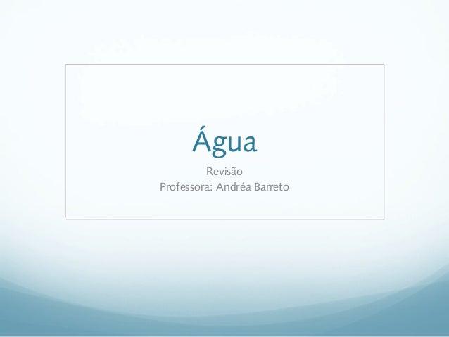 ÁguaRevisãoProfessora: Andréa Barreto