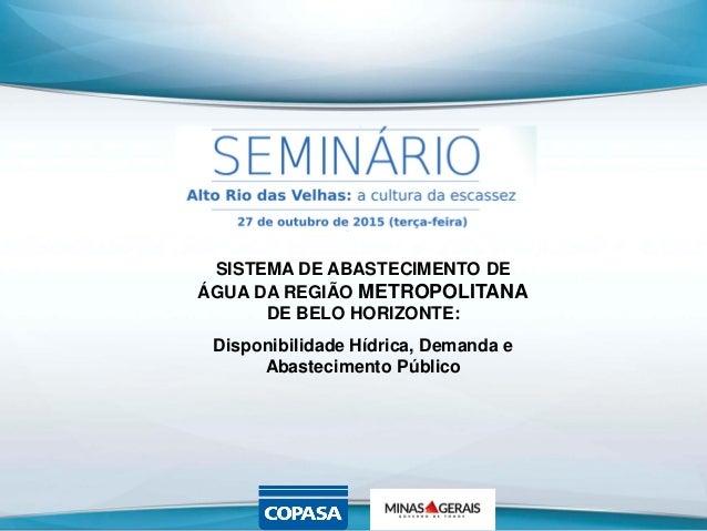 SISTEMA DE ABASTECIMENTO DE ÁGUA DA REGIÃO METROPOLITANA DE BELO HORIZONTE: Disponibilidade Hídrica, Demanda e Abastecimen...