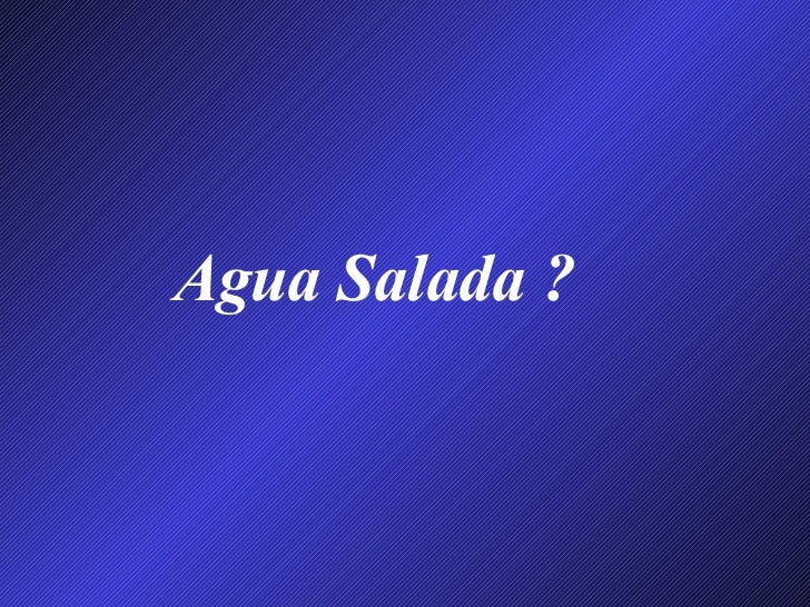 Agua Salada ?