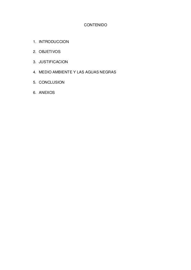 CONTENIDO1. INTRODUCCION2. OBJETIVOS3. JUSTIFICACION4. MEDIO AMBIENTE Y LAS AGUAS NEGRAS5. CONCLUSION6. ANEXOS