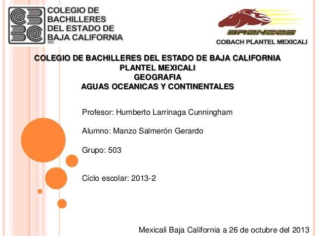 COLEGIO DE BACHILLERES DEL ESTADO DE BAJA CALIFORNIA PLANTEL MEXICALI GEOGRAFIA AGUAS OCEANICAS Y CONTINENTALES Profesor: ...