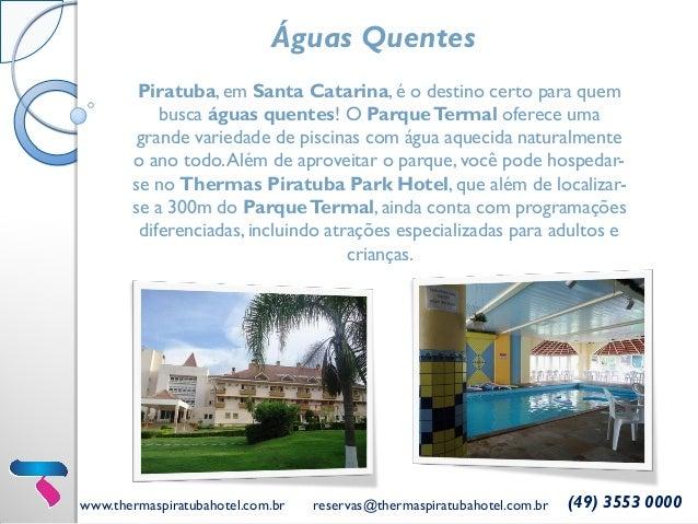 www.thermaspiratubahotel.com.br reservas@thermaspiratubahotel.com.br (49) 3553 0000 Águas Quentes Piratuba, em Santa Catar...