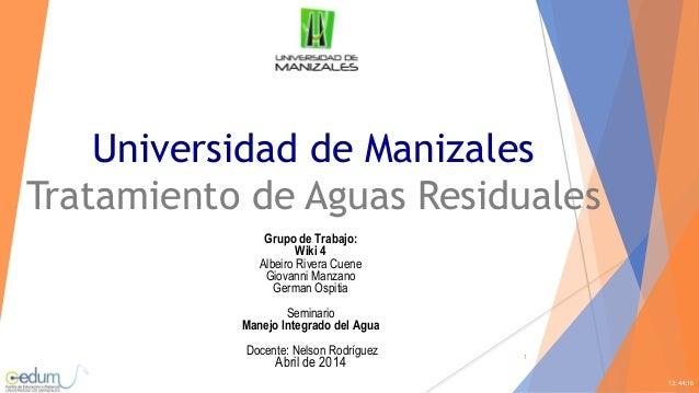 Universidad de Manizales Tratamiento de Aguas Residuales 13:44:16 1 Grupo de Trabajo: Wiki 4 Albeiro Rivera Cuene Giovanni...