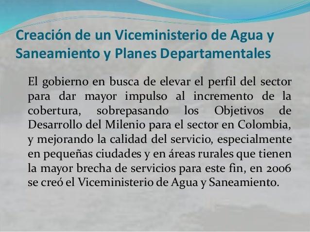 Programas iniciados el por Viceministerio de Agua y Saneamiento  Planes Departamentales de Agua y Saneamiento.  Programa...