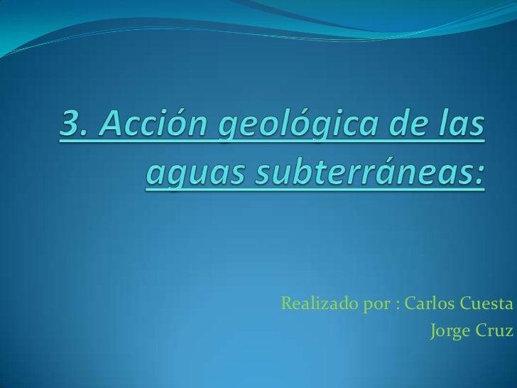 Realizado por : Carlos Cuesta                   Jorge Cruz