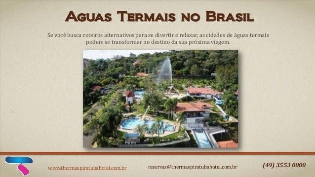 Aguas Termais no Brasil Se você busca roteiros alternativos para se divertir e relaxar, as cidades de águas termais podem ...