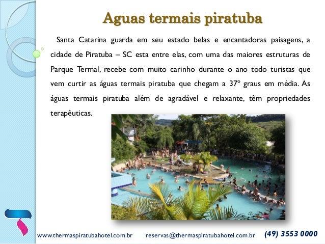www.thermaspiratubahotel.com.br  reservas@thermaspiratubahotel.com.br  (49) 3553 0000  Santa Catarina guarda em seu estado...
