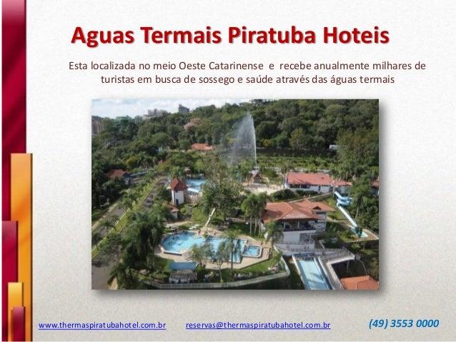 Aguas Termais Piratuba Hoteis Esta localizada no meio Oeste Catarinense e recebe anualmente milhares de turistas em busca ...