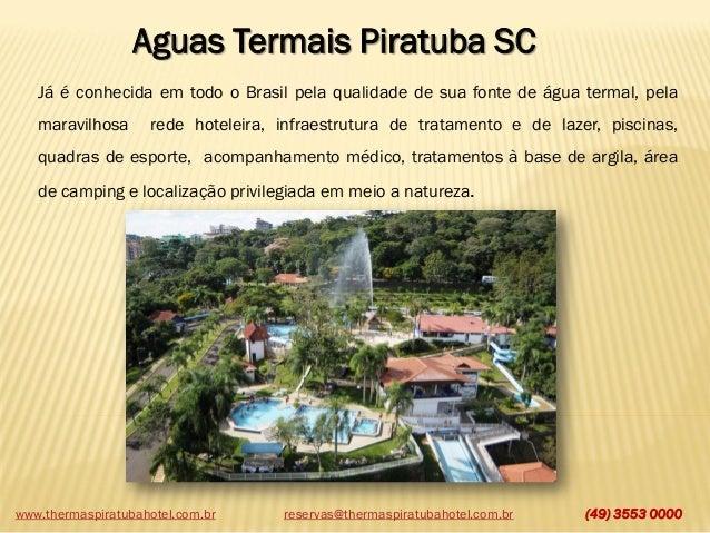 Aguas Termais Piratuba SC Já é conhecida em todo o Brasil pela qualidade de sua fonte de água termal, pela  maravilhosa  r...