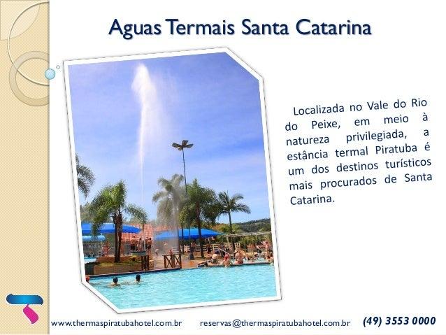AguasTermais Santa Catarina www.thermaspiratubahotel.com.br reservas@thermaspiratubahotel.com.br (49) 3553 0000
