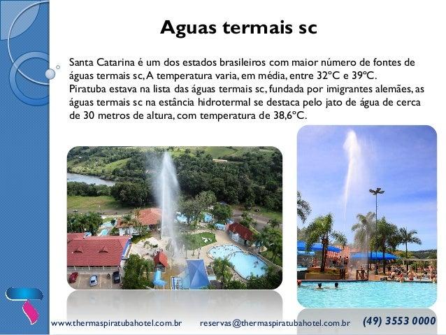 www.thermaspiratubahotel.com.br  reservas@thermaspiratubahotel.com.br  (49) 3553 0000  Santa Catarina é um dos estados bra...
