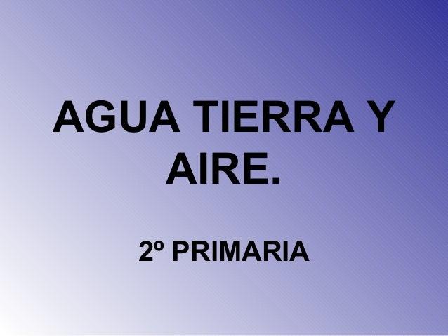 AGUA TIERRA Y AIRE. 2º PRIMARIA