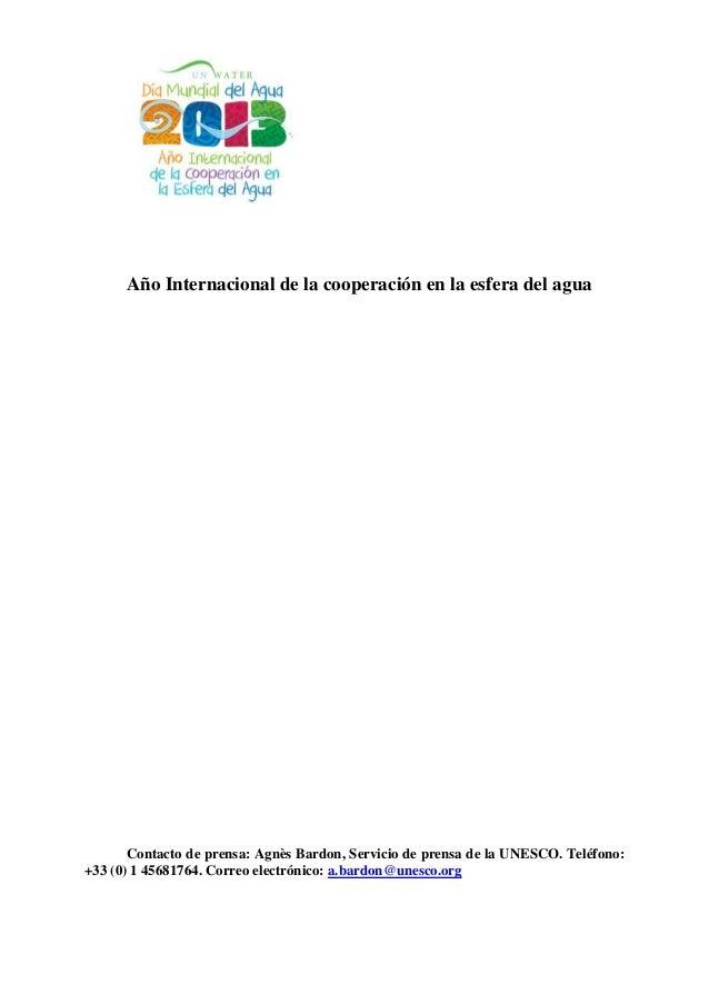 Año Internacional de la cooperación en la esfera del agua       Contacto de prensa: Agnès Bardon, Servicio de prensa de la...