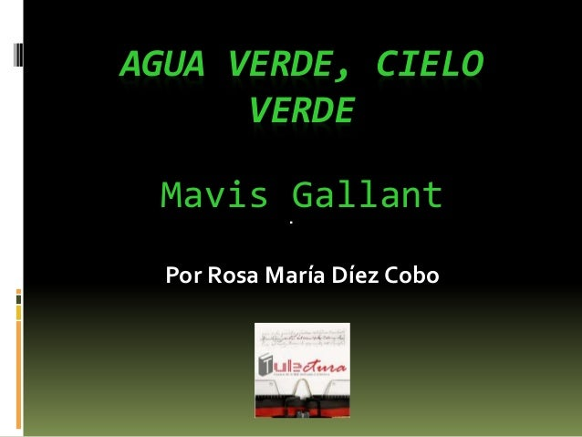 . AGUA VERDE, CIELO VERDE Mavis Gallant Por Rosa María Díez Cobo