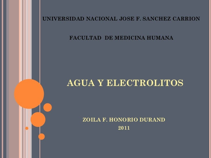 AGUA Y ELECTROLITOS <ul><li>ZOILA F. HONORIO DURAND </li></ul><ul><li>2011 </li></ul>UNIVERSIDAD NACIONAL JOSE F. SANCHEZ ...