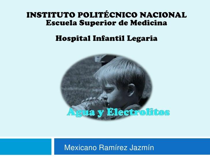 INSTITUTO POLITÉCNICO NACIONAL<br />Escuela Superior de Medicina<br />Hospital Infantil Legaria<br />Agua y Electrolitos <...