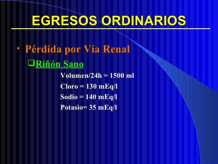 EGRESOS ORDINARIOS <ul><li>Pérdida por Vía Renal </li></ul><ul><ul><li>Riñón Sano </li></ul></ul><ul><ul><ul><ul><ul><li>V...