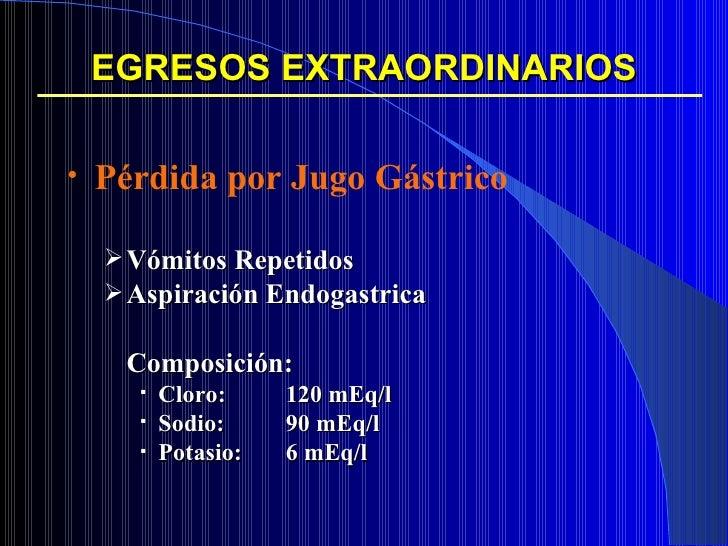 EGRESOS EXTRAORDINARIOS <ul><li>Pérdida por Jugo Gástrico </li></ul><ul><ul><li>Vómitos Repetidos </li></ul></ul><ul><ul><...