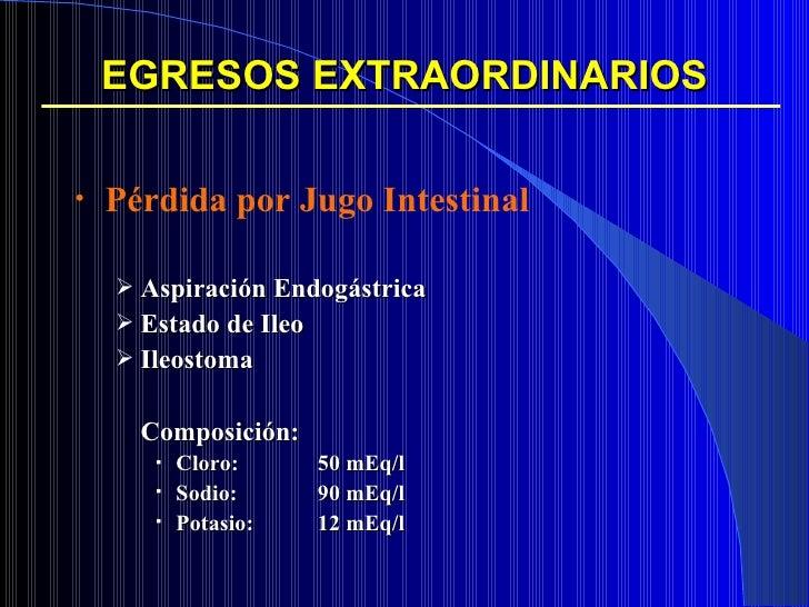 EGRESOS EXTRAORDINARIOS <ul><li>Pérdida por Jugo Intestinal </li></ul><ul><ul><li>Aspiración Endogástrica </li></ul></ul><...