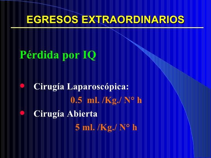EGRESOS EXTRAORDINARIOS <ul><li>Pérdida por IQ </li></ul><ul><li>Cirugía Laparoscópica: </li></ul><ul><li>0.5  ml. /Kg./ N...
