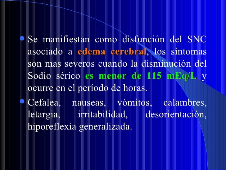 <ul><li>Se manifiestan como disfunción del SNC asociado a  edema cerebral , los síntomas son mas severos cuando la disminu...