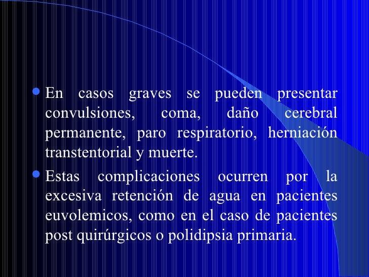 <ul><li>En casos graves se pueden presentar convulsiones, coma, daño cerebral permanente, paro respiratorio, herniación tr...