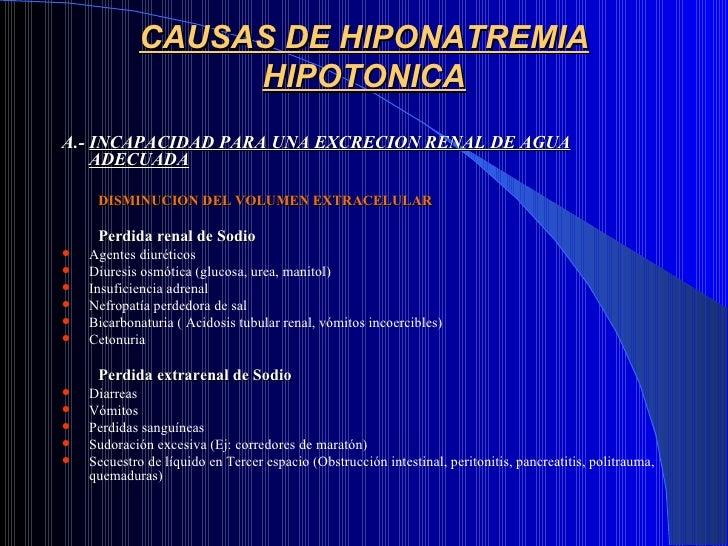 CAUSAS DE HIPONATREMIA HIPOTONICA <ul><li>A.-  INCAPACIDAD PARA UNA EXCRECION RENAL DE AGUA ADECUADA </li></ul><ul><ul><li...