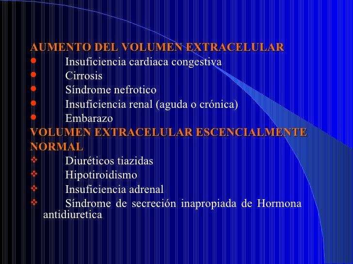 <ul><li>AUMENTO DEL VOLUMEN EXTRACELULAR </li></ul><ul><li>Insuficiencia cardiaca congestiva </li></ul><ul><li>Cirrosis </...