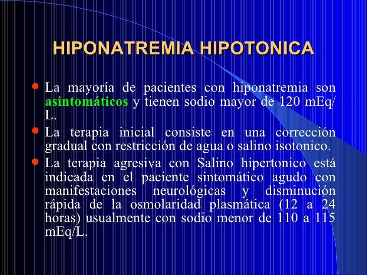 HIPONATREMIA HIPOTONICA <ul><li>La mayoría de pacientes con hiponatremia son  asintomáticos  y tienen sodio mayor de 120 m...