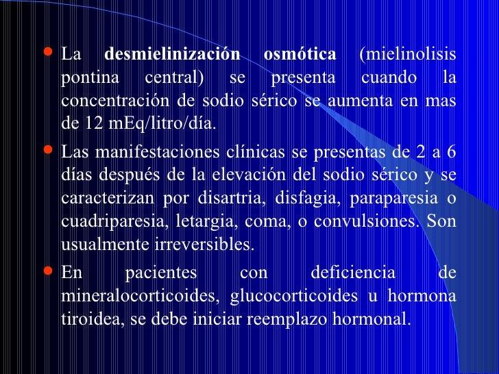 <ul><li>La  desmielinización osmótica  (mielinolisis pontina central) se presenta cuando la concentración de sodio sérico ...