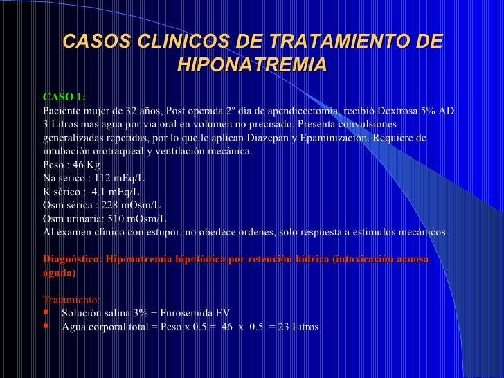 CASOS CLINICOS DE TRATAMIENTO DE HIPONATREMIA <ul><li>CASO 1:  </li></ul><ul><li>Paciente mujer de 32 años, Post operada 2...