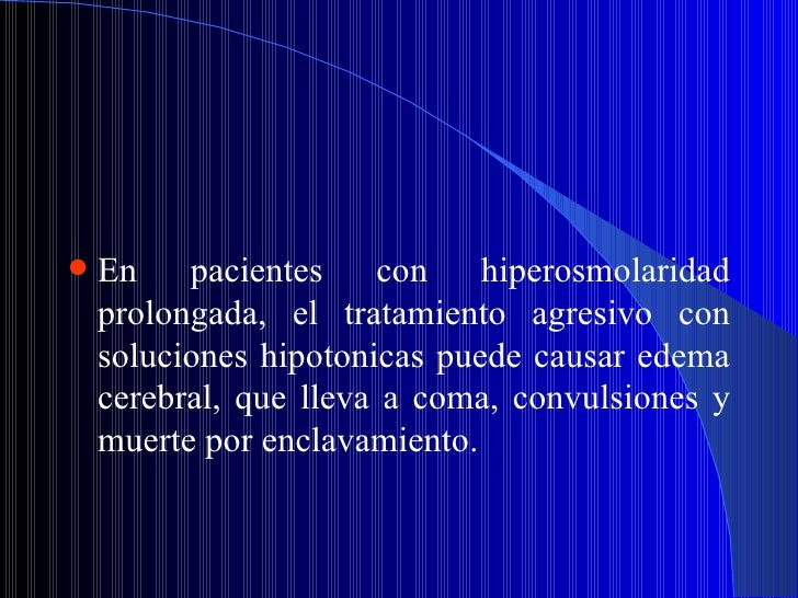 <ul><li>En pacientes con hiperosmolaridad prolongada, el tratamiento agresivo con soluciones hipotonicas puede causar edem...