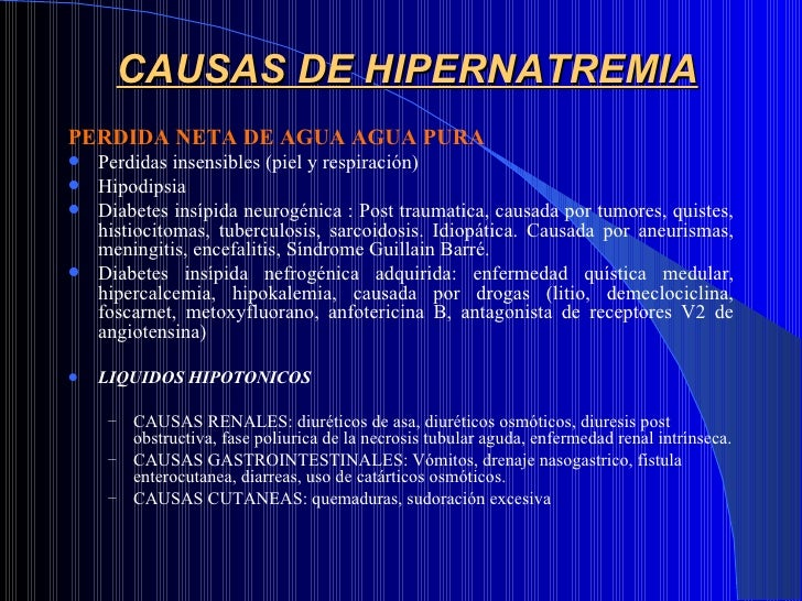 CAUSAS DE HIPERNATREMIA <ul><li>PERDIDA NETA DE AGUA AGUA PURA </li></ul><ul><li>Perdidas insensibles (piel y respiración)...