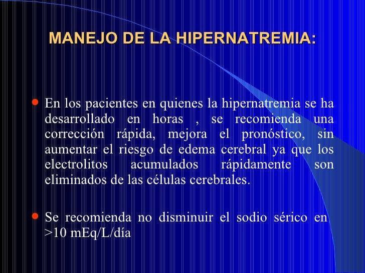 MANEJO DE LA HIPERNATREMIA: <ul><li>En los pacientes en quienes la hipernatremia se ha desarrollado en horas , se recomien...
