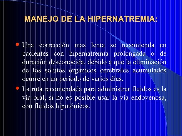 MANEJO DE LA HIPERNATREMIA: <ul><li>Una corrección mas lenta se recomienda en pacientes con hipernatremia prolongada o de ...