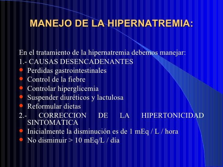 MANEJO DE LA HIPERNATREMIA: <ul><li>En el tratamiento de la hipernatremia debemos manejar: </li></ul><ul><li>1.- CAUSAS DE...