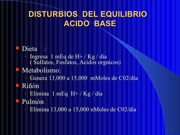 DISTURBIOS  DEL EQUILIBRIO  ACIDO  BASE <ul><li>Dieta  :  </li></ul><ul><ul><li>Ingresa  1 mEq de H+ / Kg / día   ( Sulfat...