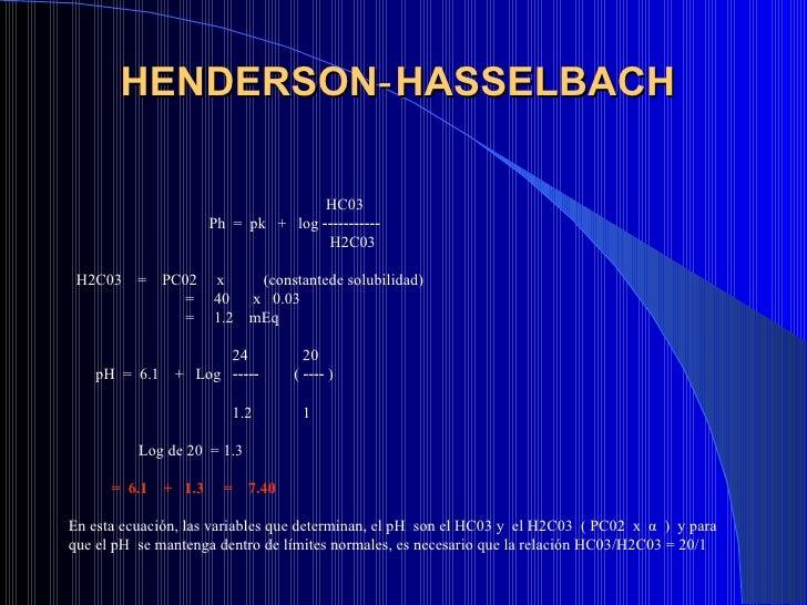 HENDERSON‑HASSELBACH   <ul><li>HC03  </li></ul><ul><li>Ph  =  pk  +  log ‑‑‑‑‑‑‑‑‑‑‑  </li></ul><ul><li>H2C03  </li></ul><...