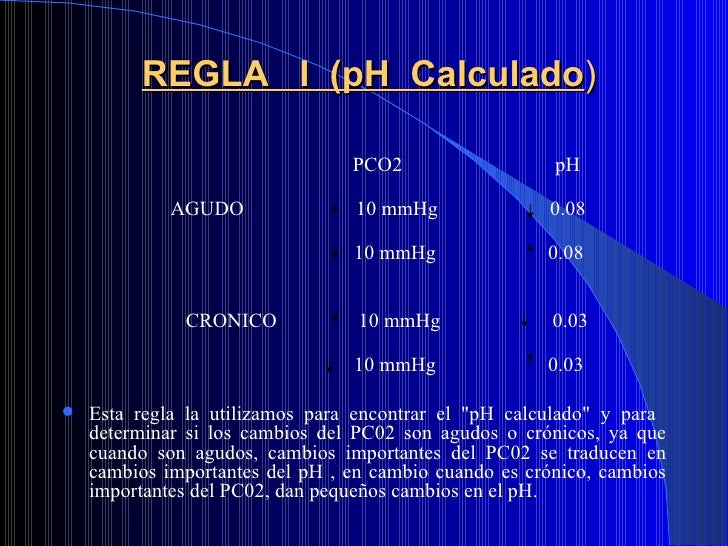 REGLA  I  (pH  Calculado ) <ul><li>PCO2  pH </li></ul><ul><li>  AGUDO  10 mmHg  0.08 </li></ul><ul><li>  10 mmHg  0.08 </l...