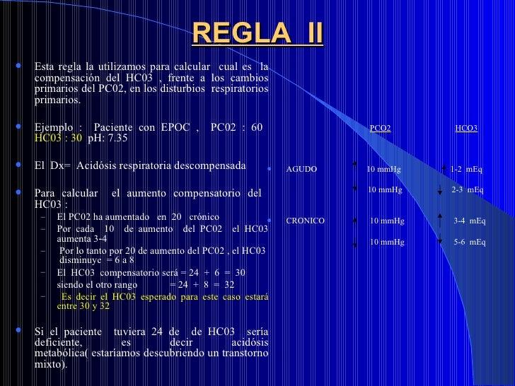 REGLA  II <ul><li>Esta regla la utilizamos para calcular  cual es  la compensación del HC03 , frente a los cambios primari...