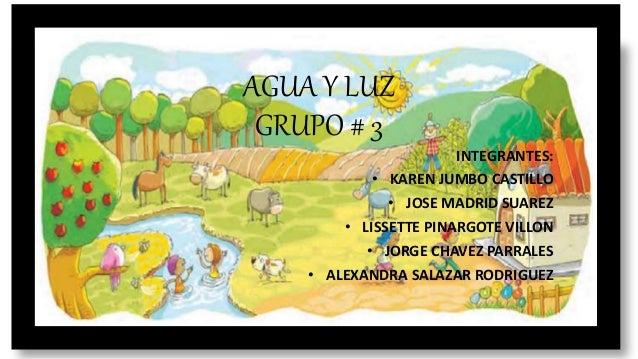AGUA Y LUZ GRUPO # 3 INTEGRANTES: • KAREN JUMBO CASTILLO • JOSE MADRID SUAREZ • LISSETTE PINARGOTE VILLON • JORGE CHAVEZ P...