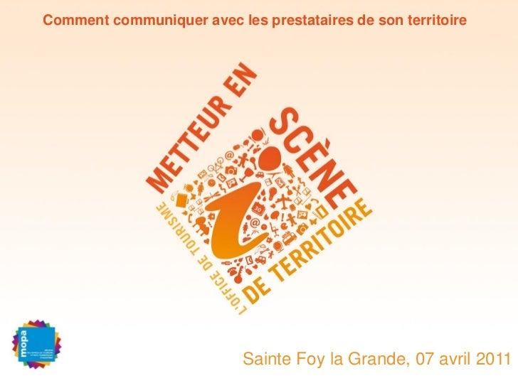 Comment communiquer avec les prestataires de son territoire                           Sainte Foy la Grande, 07 avril 2011