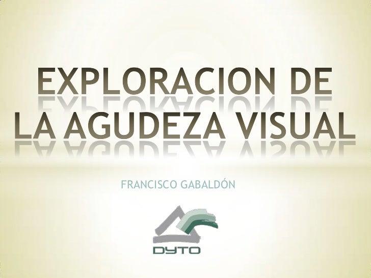 EXPLORACION DE LA AGUDEZA VISUAL<br />FRANCISCO GABALDÓN<br />
