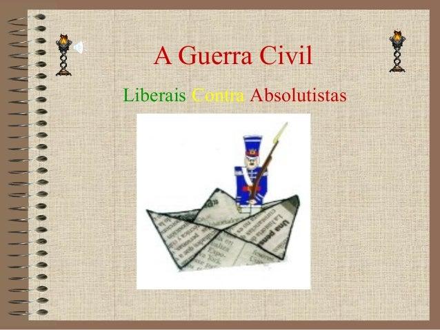 A Guerra CivilLiberais Contra Absolutistas
