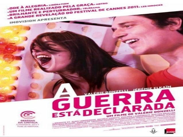FILME: A GUERRA ESTÁ     DECLARADAFRANCE, 2011 - 100 minutos        Roteiro:Valérie Donzelli, Jérémie         Elkaïm      ...