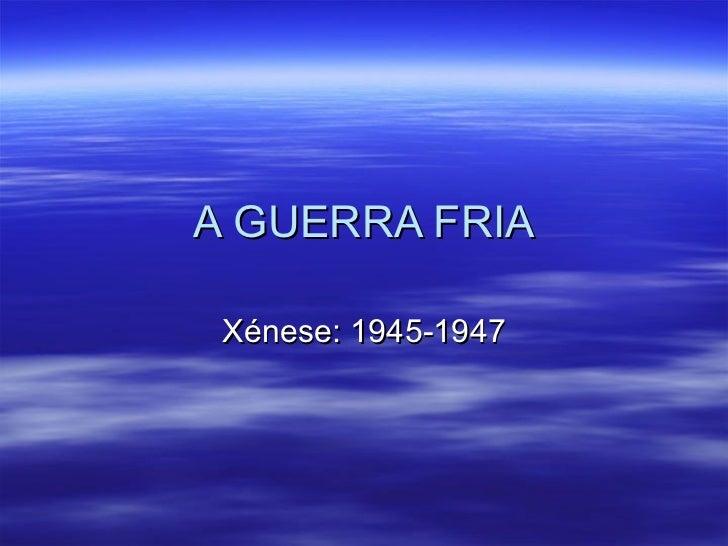 A GUERRA FRIA Xénese: 1945-1947