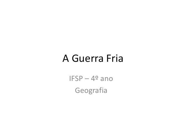 A Guerra Fria IFSP – 4º ano Geografia