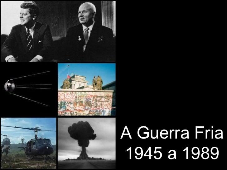 A Guerra Fria1945 a 1989
